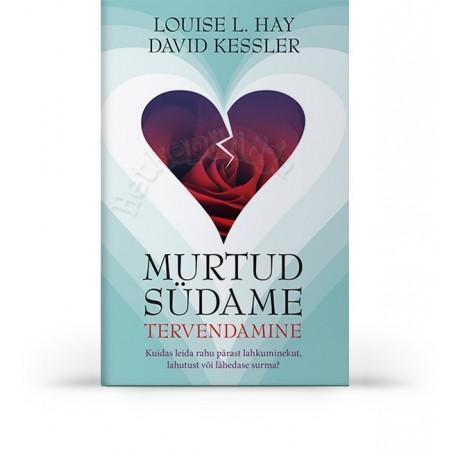 Murtud südame tervendamine, Louise L. Hay, David Kessle